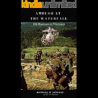 Ambush at the Waterfall:  a Short Story of Marines in Vietnam