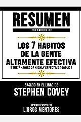 Resumen Extendido De Los 7 Habitos De La Gente Altamente Efectiva (The 7 Habits Of Highly Effective People) – Basado En El Libro De Stephen Covey (Spanish Edition) Kindle Edition