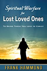 Spiritual Warfare for Lost Loved Ones: To Bring Those You Love to Christ Kindle Edition