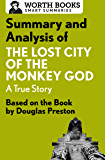 Summary and Analysis of The Lost City of the Monkey God: A True Story: Based on the Book by Douglas Preston (Smart Summaries)