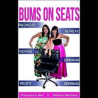 Bums On Seats: PROMOTE - PREPARE - PROFIT WEBINARS - SEMINARS - RETREATS