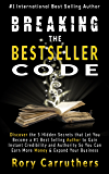 Breaking The Bestseller Code: Discover the 5 Hidden Secrets that Let You Become a #1 Best Selling Author to Gain Instant Credibility and Authority So You ... Your Business (Best Seller Book Launch)