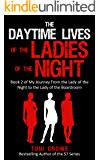 The Daytime Lives Of The Ladies Of The Night: Book 2 of My Journey from a Lady of the Night to the Lady of the Boardroom. (The $7 Series)
