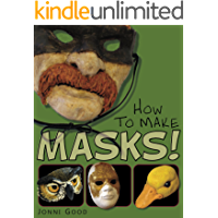 How to Make Masks: Easy New Way to Make a Mask for Masquerade, Halloween and Dress-Up Fun, With Just Two Layers of Fast…