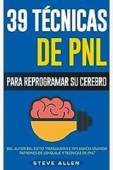 PNL - 39 Técnicas y Estrategias de Programación Neurolinguistica para cambiar su vida y la de los demás: Superación Personal: Las 39 técnicas más efectivas ... su Cerebro con PNL (Spanish Edition) Kindle Edition