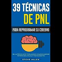 PNL - 39 Técnicas y Estrategias de Programación Neurolinguistica para cambiar su vida y la de los demás: Superación…
