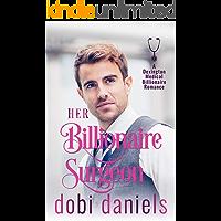 Her Billionaire Surgeon: A fake fiancée medical billionaire romance (Dexington Medical Billionaire Romance Series Book 3)