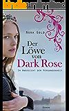 Der Löwe von Dark Rose: Im Angesicht der Vergangenheit (Band 1)