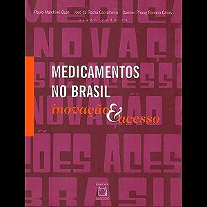 Medicamentos no Brasil: inovação e acesso (Portuguese Edition)