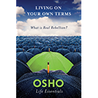 Living on Your Own Terms: What Is Real Rebellion? (Osho Life Essentials) (English Edition)