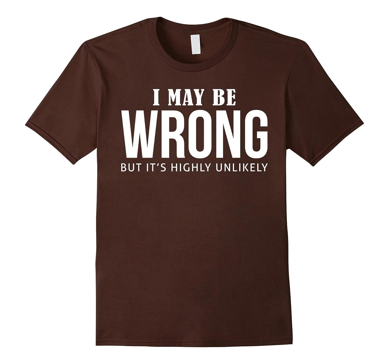 Mens Funny Sayings Slogans T ShirtsI May Be Wrong tshirtBN – Banazatee