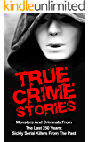 True Crime Stories: Monsters And Criminals From The Last 250 Years: Sickly Serial Killers From The Past (Unsolved Murders)