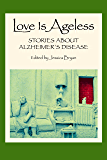 Love Is Ageless: Stories About Alzheimer's Disease