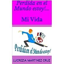 Perdida en el Mundo estoy!... Mi Vida (Spanish Edition) Aug 26, 2016