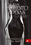 Por um momento Apenas: Tudo o que eles queriam era prazer sem compromisso... (Bella Andre Livro 2)