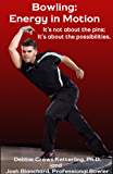 Bowling: Energy in Motion: It's not about the pins; It's about the possibilities. (English Edition)