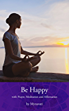 Be Happy: with Prayer, Meditation and Affirmation