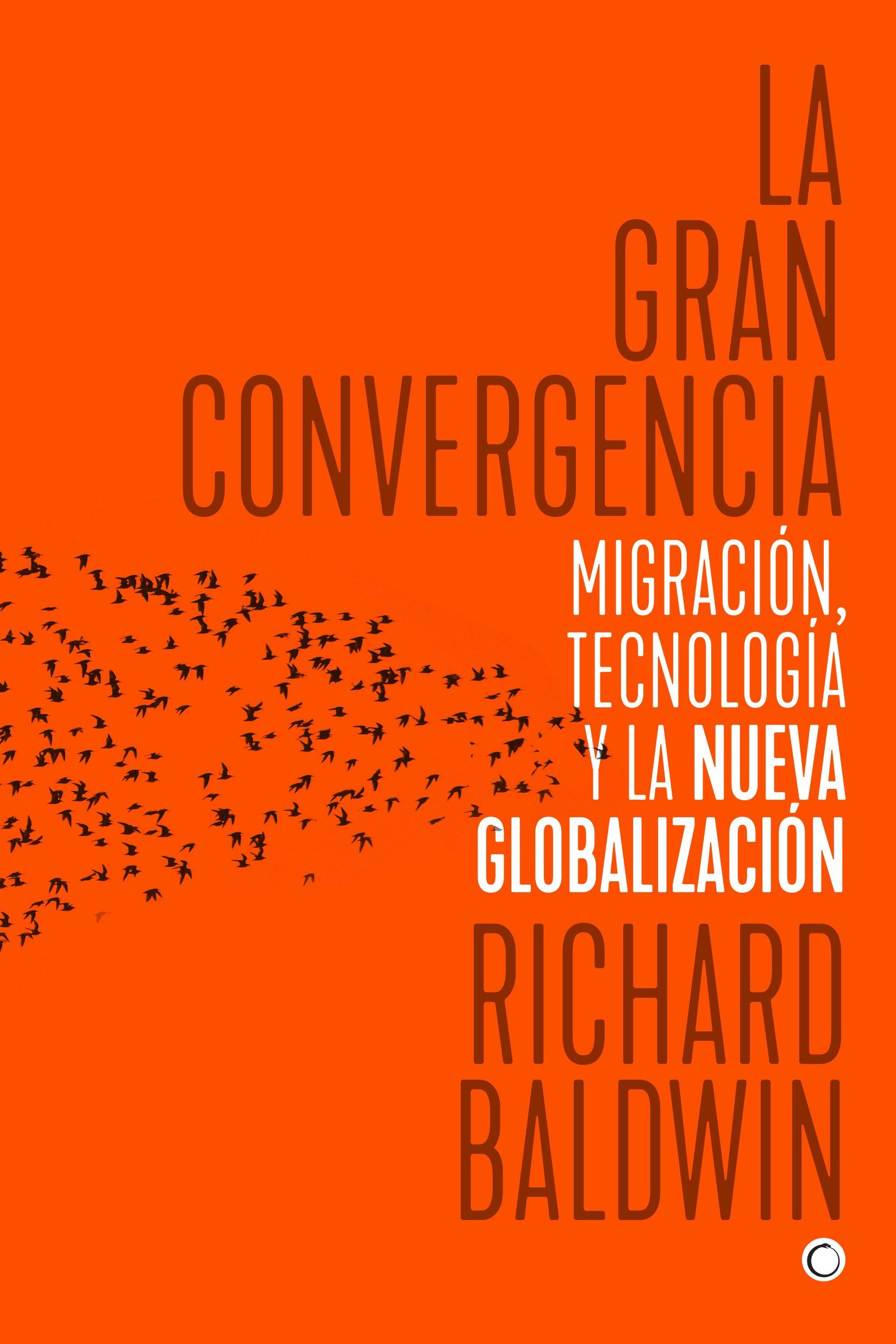ec9027b3e7 Amazon.fr - La gran convergencia: Migración, tecnología y la nueva  globalización - Richard Baldwin, María Esther Rabasco Espáriz - Livres