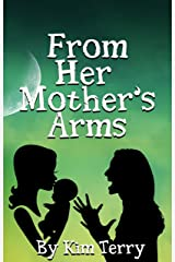 From Her Mother's Arms Kindle Edition