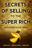 Secrets of Selling to the Super Rich: Sales Superstars of Luxury