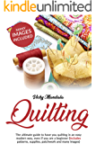 Quilting: The ultimate guide to have you quilting in an easy modern way, even if you are a beginner (includes patterns, supplies, patchwork and many images)