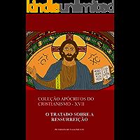 O Tratado sobre a Ressurreição (Coleção Apócrifos do Cristianismo Livro 17)