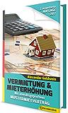 Vermietung & Mieterhöhung - Wegweiser zu Ihrem Erfolg: Mit anwaltsgeprüftem Mustermietvertrag (2. überarbeitete und aktualisierte Auflage 2017)