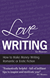 Love Writing - How to Make Money Writing Romantic or Erotic Fiction (Secrets to Success Writing Series Book 5) (English Edition)