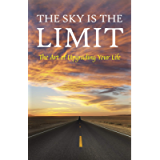The Sky is the Limit: The Art of Upgrading Your Life: 50 Classic Self Help Books Including.: Think and Grow Rich, The…