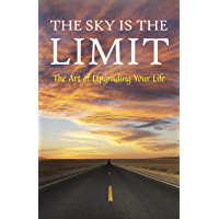 The Sky is the Limit: The Art of Upgrading Your Life: 50 Classic Self Help Books Including.: Think and Grow Rich, The Way to Wealth, As A Man Thinketh, ... of Diamonds and many more (English Edition)