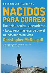 Nacidos para Correr: Una tribu oculta, superatletas y la carrera mas grande que el mundo nunca ha visto (Spanish Edition) Kindle Edition
