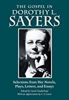 The Gospel In Dorothy L. Sayers: Selections From