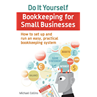Do It Yourself BookKeeping for Small Businesses: How to set up and run an easy, practical bookkeeping system