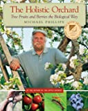 The Holistic Orchard: Tree Fruits and Berries the