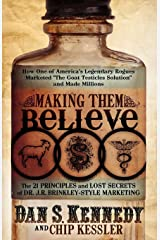 Making Them Believe: How One of America's Legendary Rogues Marketed ''The Goat Testicles Solution'' and Made Millions Kindle Edition