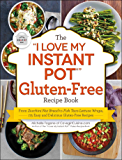"The ""I Love My Instant Pot®"" Gluten-Free Recipe Book: From Zucchini Nut Bread to Fish Taco Lettuce Wraps, 175 Easy and Delicious Gluten-Free Recipes (""I Love My"" Series)"