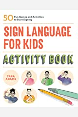Sign Language for Kids Activity Book: 50 Fun Games and Activities to Start Signing Paperback