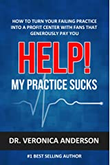 Help! My Practice Sucks: How to turn your failing practice into a profit center with raving fans that generously pay you Kindle Edition