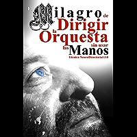 El Milagro de Dirigir la Orquesta sin usar las Manos: Técnica Neuro Directorial 3.0 (Spanish Edition) book cover