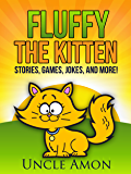 Fluffy the Kitten: Short Stories, Games, Jokes, and More! (Fun Time Reader Book 48)