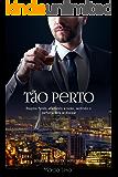 Tão Perto (Homens de Roterdã Livro 1)