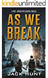 As We Break: A Post-Apocalyptic Survival Thriller (Against All Odds Book 2)