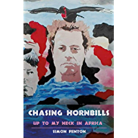 Chasing Hornbills: Up to My Neck in Africa