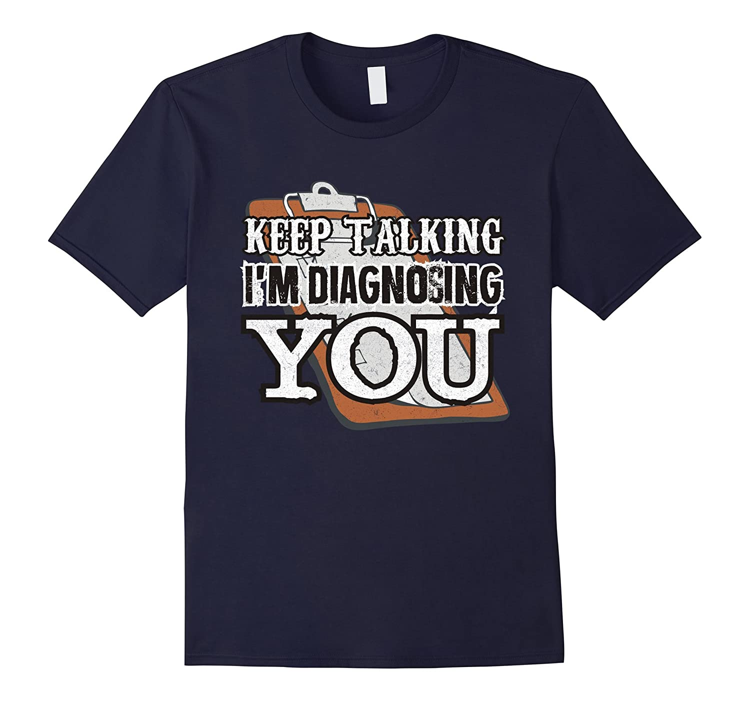 Keep Talking Im Diagnosing You Funny Psych Major T-shirt-TD