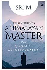 Apprenticed to a Himalayan Master: A Yogi's Autobiography Kindle Edition