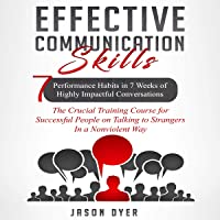 Effective Communication Skills: 7 Performance Habits in 7 Weeks of Highly Impactful Conversations - The Crucial Training…