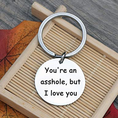 You/'re an asshole but I love you Boyfriend Funny Birthday Gifts Keyrings LS