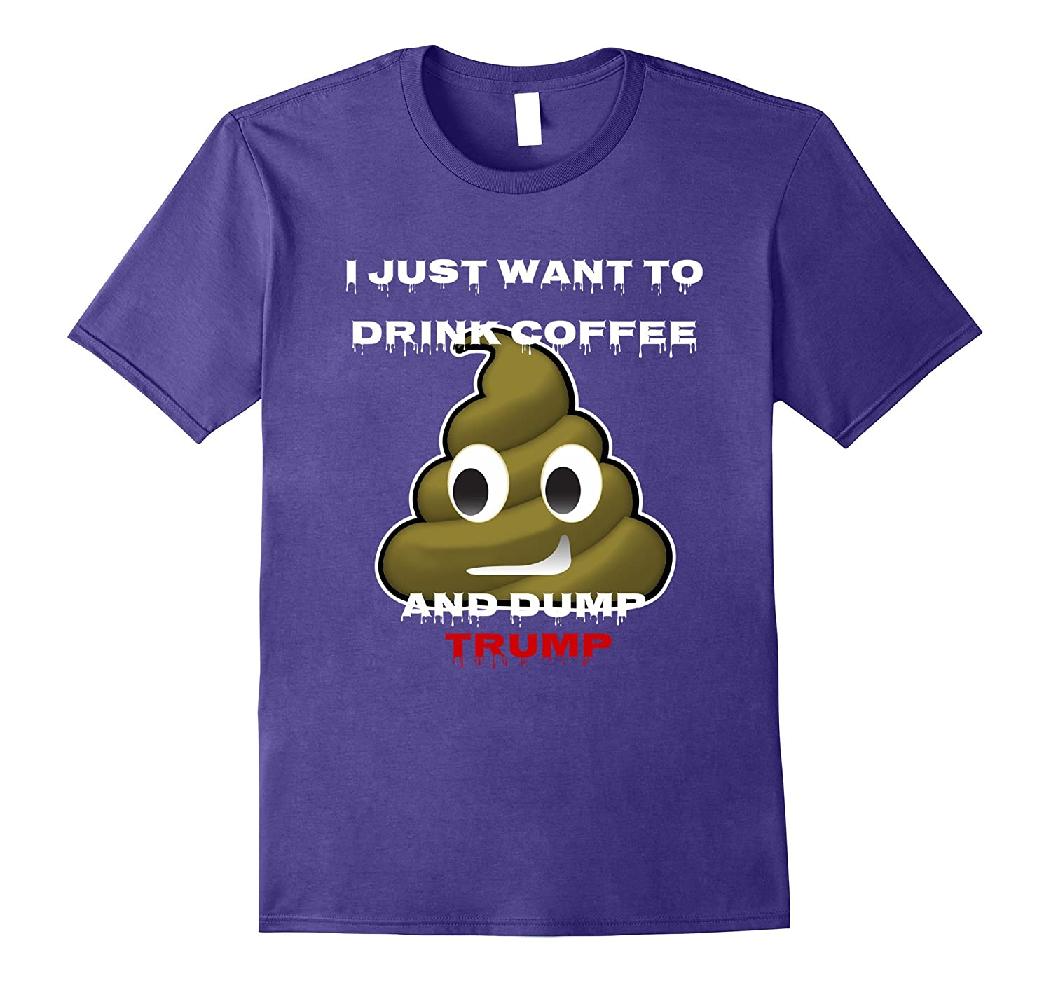 Drink Coffee And Dump Trump T-Shirt Mens Womans-CD