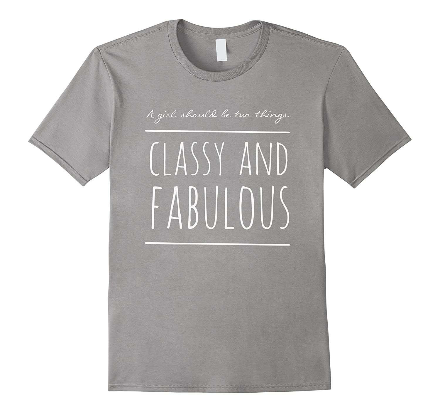 A girl should be two things - classy and fabulous t shirt-BN