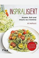 Inspiralisiert - Nudeln, Reis und Snacks aus Gemüse: Die besten Low-Carb-Alternativen. Abnehmen mit dem Spiralschneider (German Edition) Kindle Edition